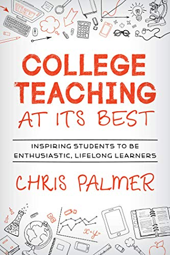 College Teaching at Its Best: Inspiring Students to Be Enthusiastic,  Lifelong Learners