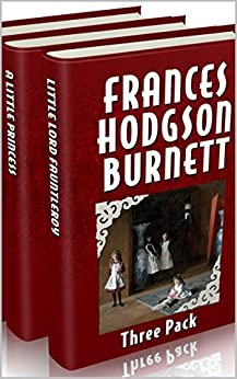 Frances Hodgson Burnett Three Pack - The Secret Garden, A Little Princess and Little Lord Fauntleroy (Illustrated, Audio Links and More) by [Burnett, Frances Hodgson]
