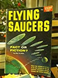 Flying Saucers: Fact or Fiction? - Twelve Year Research of U.F.O.'s in Our Skies Revealed by the Top Scientists, Astronomers, Airforce Personnel, and Technical Observers