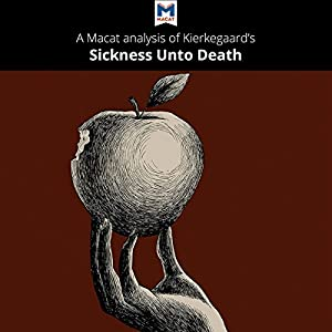 A Macat Analysis of Søren Kierkegaard's The Sickness unto Death Audiobook