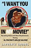 I Want You in My Movie!: My Acting Debut & Other Misadventures Filming Al Pacino's Wilde Salome