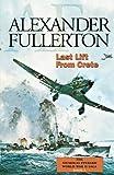 Last Lift from Crete: The Nicholas Everard World War II Saga Book 2