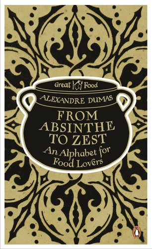From Absinthe to Zest: An Alphabet for Food Lovers (Penguin Great Food) - Penguin Great Food