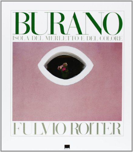 Burano: Isola Del Merletto E Del Colore (Island of Lace and Color)