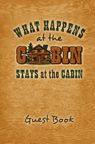 What Happens At The Cabin Stays At The Cabin Guest Book: Guest book keepsake journal for your log cabin or lake house vacation home. 6