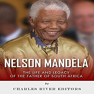 Nelson Mandela: The Life and Legacy of the Father of South Africa Audiobook