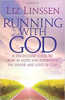 Running with God: A Discipleship Guide to Grow in Faith and Experience the Power and Love of God