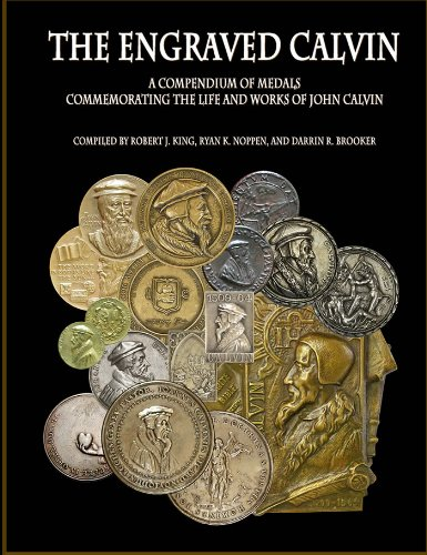The Engraved Calvin: A Compendium of Medals Commemorating the Life and Works of John Calvin