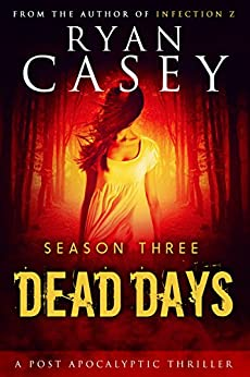 Dead Days: Season Three (Dead Days Zombie Apocalypse Series Book 3) by [Casey, Ryan]