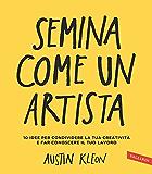 Semina come un artista: 10 idee per condividere la tua creatività e far conoscere il tuo lavoro