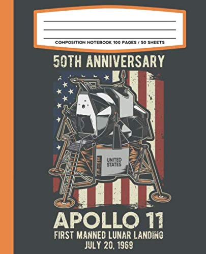 Composition Notebook 100 Pages / 50 Sheets 50th Anniversary Apollo 11 First Manned Lunar Landing July 20 1969: Primary Ruled Paper For Handwriting Practice