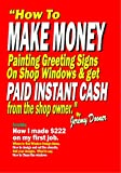 How to Make Money Painting Greeting Signs On Shop Windows And Get Paid Instant Cash from the Shop Owners.: Inside: How I made $222 on my first job.