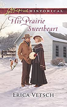 His Prairie Sweetheart (Love Inspired Historical) by [Vetsch, Erica]