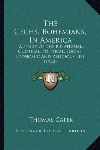 The Cechs, Bohemians, In America: A Study Of Their National, Cultural, Political, Social, Economic And Religious Life (1920) PDF