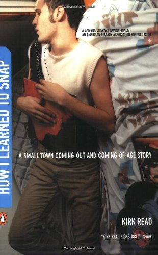 How I Learned to Snap: A Small Town Coming-Out and Coming-of-Age Story by Read Kirk (2003-05-27) Paperback