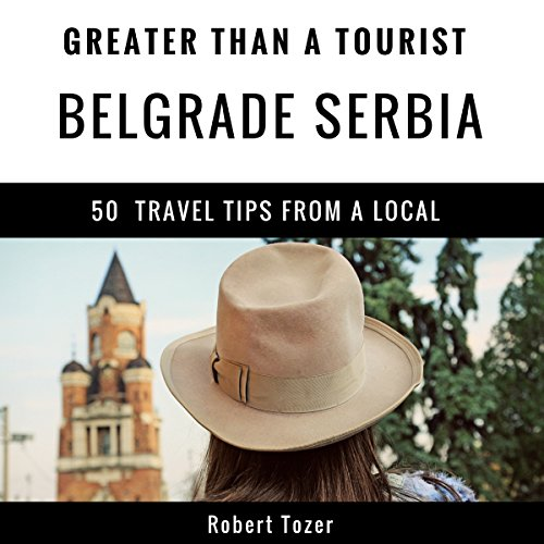 Greater Than a Tourist: Belgrade, Serbia: 50 Travel Tips from a Local