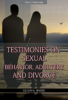 Testimonies on Sexual Behavior, Adultery, and Divorce by [White, Ellen G.]