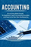 img - for Accounting: Accounting Made Simple for Beginners, Basic Accounting Principles and How to Do Your Own Bookkeeping book / textbook / text book