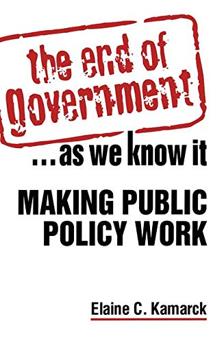 The End of Government...As We Know It: Making Public Policy Work