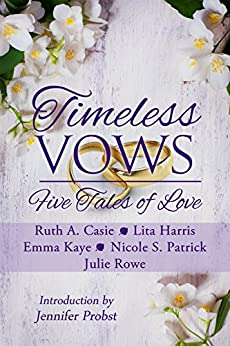 Timeless Vows: Five Tales of Love (Timeless Tales Book 4) by [Casie, Ruth A., Harris, Lita, Kaye, Emma, Patrick, Nicole S., Rowe, Julie]