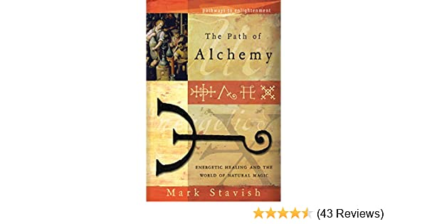 The path of alchemy energetic healing the world of natural magic healing the world of natural magic pathways to enlightenment kindle edition by mark stavish religion spirituality kindle ebooks amazon fandeluxe Choice Image