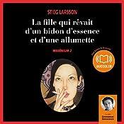 La fille qui rêvait d'un bidon d'essence et d'une allumette (Millénium 2) | Stieg Larsson
