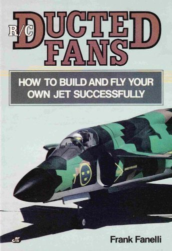 R/C Ducted Fans: How to Build and Fly Your Own Jet Successfully