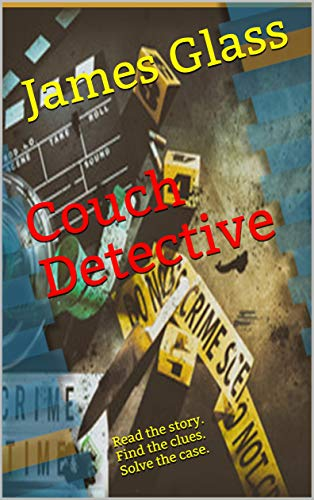 Couch Detective Book 1: Read the story. Find the clues. Solve the case. by [Glass, James]
