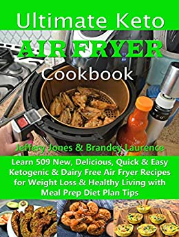 Ultimate Keto Air Fryer Cookbook: Learn 509 New, Delicious