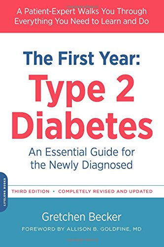 The First Year: Type 2 Diabetes: An Essential Guide for the Newly Diagnosed (The Complete First Year) (Best Cure For Diabetes Type 2)