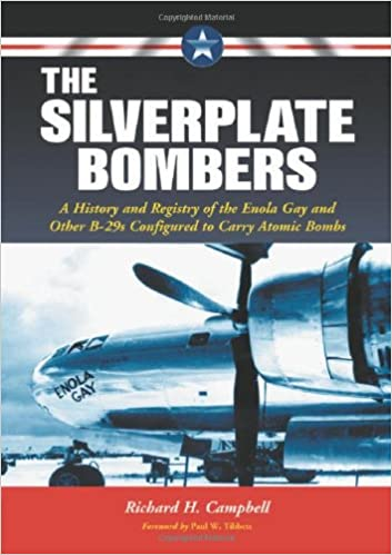 The Silverplate Bombers: A History and Registry of the Enola Gay and Other  B-29s Configured to Carry