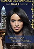 Better Than Picture Perfect, Stephanie Moore, 1467744867