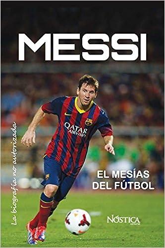 Messi: El Mesías del Fútbol: Amazon.es: Nóstica Editorial: Libros