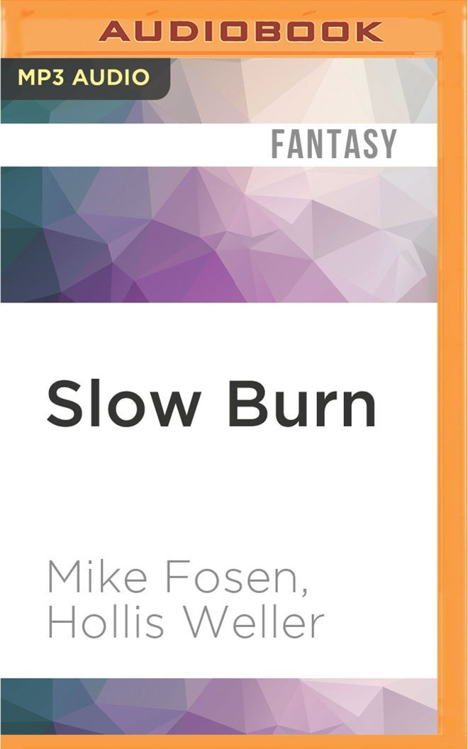 Slow Burn: Hollis Weller Mike Fosen, Basil Sands ...