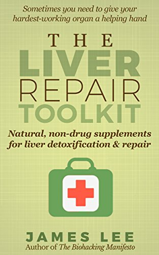 The Liver Repair Toolkit - Natural, non-drug supplements for liver detoxification & repair by [Lee, James]
