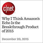 Why I Think Amazon's Echo Is the Breakthrough Product of 2015 | Dan Ackerman