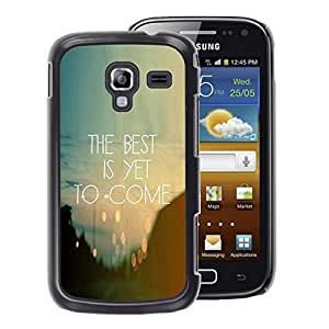 A-type Arte & diseño plástico duro Fundas Cover Cubre Hard Case Cover para Samsung Galaxy Ace 2 (The Best Is Yet To Come Inspiring Quote)