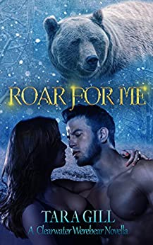 Roar For Me: A Clearwater Werebear Romance Novella by [Gill, Tara ]