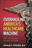 Overhauling America's Healthcare Machine, Douglas A. Perednia, 0132173255