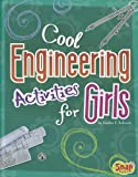 Cool Engineering Activities for Girls, Heather E. Schwartz, 1429676779