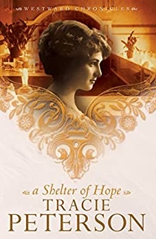 A Shelter of Hope (Westward Chronicles Book #1) by [Peterson, Tracie]