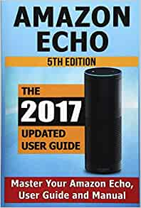 Amazon Echo: Master Your Amazon Echo; User Guide and Manual ...