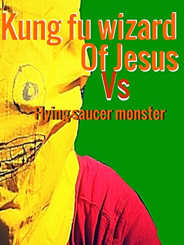 Kung Fu Wizard of Jesus vs. Flying Saucer Monster