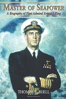 Master Of Seapower A Biography Fleet Admiral Ernest J King