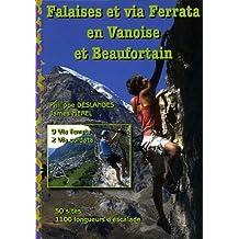 Falaises et via Ferrata en Vanoise et Beaufortain : Ecoles et falaises d'escalade, 50 sites, 9 via ferrata, 2 via cordata