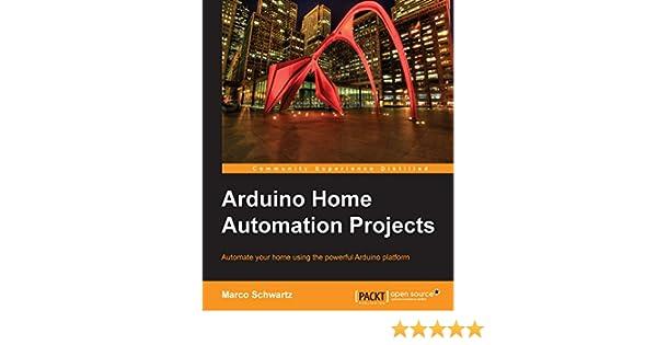 Arduino Home Automation Projects (English Edition) eBook: Marco Schwartz: Amazon.es: Tienda Kindle