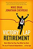 Victory Lap Retirement: Work While You Play, Play While You Work--The Joy of Financial Independence . . . at Any Age