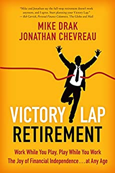Victory Lap Retirement: Work While You Play, Play While You Work--The Joy of Financial Independence . . . at Any Age by [Drak, Mike, Chevreau, Jonathan]