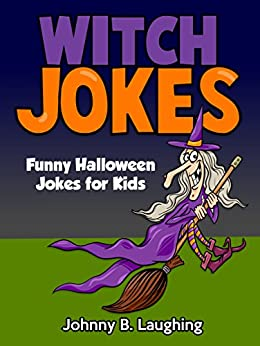 Jokes for Kids: Funny Witch Jokes!: Witch Jokes and Halloween Jokes for Children (Funny Jokes for Kids) by [Laughing, Johnny B.]