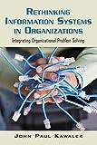 Rethinking Information Systems in Organizations : Integrating Organizational Problem Solving, Kawalek, John Paul, 0415403057